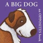 A Big Dog: An Opposites Book - Bernette Ford, Bernette Ford