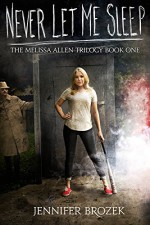Never Let Me Sleep (The Melissa Allen Trilogy Book 1) - Jennifer Brozek