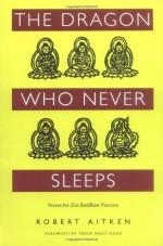 The Dragon Who Never Sleeps: Verses for Zen Buddhist Practice - Robert Aitken, Thích Nhất Hạnh