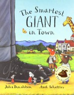 The Smartest Giant in Town - Julia Donaldson, Axel Scheffler