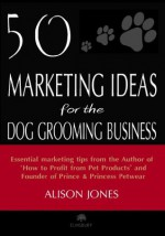 50 Marketing Ideas for the Dog Grooming Business - Alison Jones
