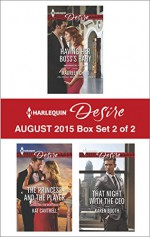 Harlequin Desire August 2015 - Box Set 2 of 2: Having Her Boss's BabyThe Princess and the PlayerThat Night with the CEO - Maureen Child, Kat Cantrell, Karen Booth