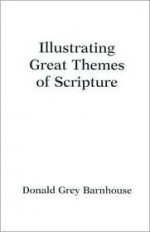 Illustrating Great Themes of Scripture - Donald Grey Barnhouse