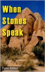 When Stones Speak - Tom Miller