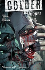 Colder Volume 3: Toss the Bones - Paul Tobin, Juan Ferreyra