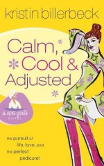 Calm, Cool & Adjusted - Kristin Billerbeck