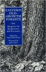 Eastern Old-Growth Forests: Prospects For Rediscovery And Recovery - Mary Byrd Davis, Mary Byrd Davis, Peter Reich, Margaret Davis, Albert Meier, Steve Comers, Charles Schaadt, Anthony Cook, J. Merrill Lynch, Kathy Seaton, Ricky White, James Farrari, Bruce Means, James Runkle, Lee Frelich, Lucy Tyrell, Tim Parshall, Kurt Rusterholtz, Robert