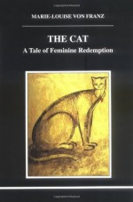 The Cat: A Tale of Feminine Redemption - Marie-Louise von Franz