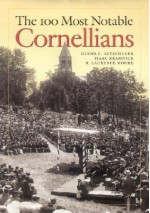 The 100 Most Notable Cornellians - Glenn C. Altschuler, Isaac Kramnick, R. Laurence Moore