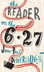 The Reader on the 6.27 - Ros Schwartz, Jean-Paul Didierlaurent