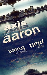 Axis of Aaron - Sean Platt, Johnny B. Truant, Realm and Sands