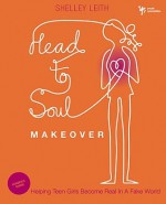 Head-to-Soul Makeover Leader's Guide: Helping Teen Girls Become Real in a Fake World (Youth Specialties) - Shelley Leith