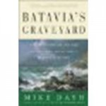 Batavia's Graveyard: The True Story of the Mad Heretic Who Led History's Bloodiest Mutiny by Dash, Mike [Broadway Books, 2003] (Paperback) [Paperback] - Dash