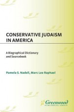 Conservative Judaism in America: A Biographical Dictionary and Sourcebook - Pamela Nadell, Marc Raphael