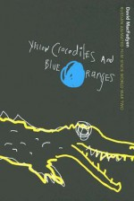 Yellow Crocodiles and Blue Oranges: Russian Animated Film since World War II - David MacFadyen