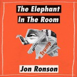 """The Elephant in the Room: A Journey into the Trump Campaign and the """"Alt-Right"""" - Audible Studios, Jon Ronson, Jon Ronson"""