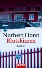 Blutskizzen: Roman (German Edition) - Norbert Horst