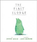 The First Slodge - Jeanne Willis, Jenni Desmond