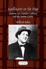 Apollinaire on the Edge: Modern Art, Popular Culture, and the Avant-Garde - Willard Bohn