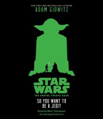 Star Wars: The Empire Strikes Back So You Want to be a Jedi? - Adam Gidwitz, Marc Thompson