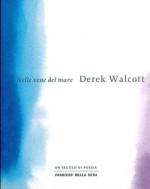Nelle vene del mare - Derek Walcott, Matteo Campagnoli, Sergio Perosa, Nicola Crocetti