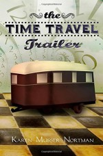 The Time Travel Trailer - Karen Musser Nortman