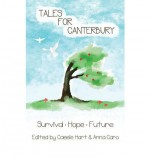 Tales for Canterbury: Survival, Hope, Future - Gwyneth Jones, Juliet Marillier, Brenda Cooper, Tim Jones, Lynne Jamneck, Sean Williams, Jay Lake, Angel McCoy, Jesse Bullington, Philippa Ballantine, Simon Petrie, R.J. Astruc, Karen Healey, Janis Freegard, Cat Connor, Helen Lowe, Ripley Patton, J.C. Hart, Patty Jansen, Ma
