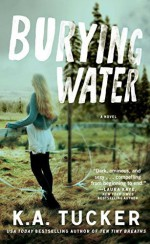 Burying Water: A Novel (The Burying Water Series) by Tucker, K.A. (2014) Paperback - K.A. Tucker