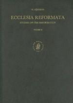 Ecclesia Reformata, Volume II: Studies on the Reformation - Willem Nijenhuis