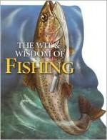 The Wit & Wisdom of Fishing - Louis Bignami, Robert Jones, Joel Vance