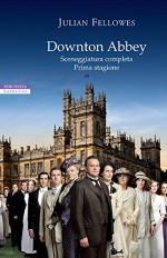 Downton Abbey: Sceneggiatura completa. Prima stagione (I narratori delle tavole) (Italian Edition) - Julian Fellowes, Chiara Ujka
