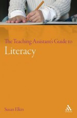 The Teaching Assistant's Guide to Literacy - Susan Elkin