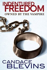 Indentured Freedom: Owned by the Vampire - Candace Blevins