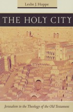 The Holy City: Jerusalem in the Theology of the Old Testament - Leslie J. Hoppe