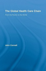 The Global Health Care Chain: From the Pacific to the World - John Connell