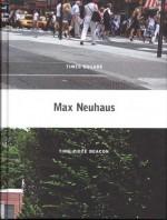 Max Neuhaus - Max Neuhaus, Christoph Cox, Branden W. Joseph, Liz Kotz, Ulrich Loock, Peter Pakesch, Alex Potts, Philippe Vergne, Lynne Cooke