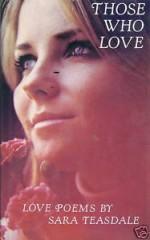 Those Who Love: Love Poems - Sara Teasdale
