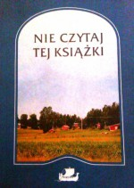 Nie czytaj tej książki - Inger Edelfeldt, Astrid Saalbach, Morten Harry Olsen, Leena Krohn