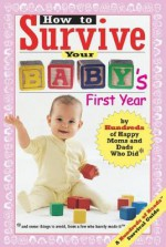 How to Survive Your Baby's First Year: By Hundreds of Happy Moms and Dads Who Did - Hundreds Of Heads, Yadin Kaufmann