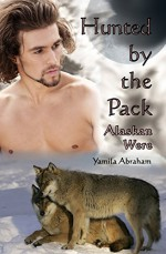 Hunted by the Pack: Alaskan Were - Yamila Abraham, Michelle Henson