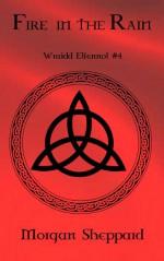 Fire in the Rain (Wraidd Elfennol #4) - Morgan Sheppard