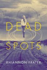 Dead Spots - Rhiannon Frater
