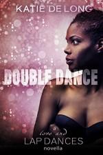 Double Dance (Love and Lapdances Book 4) - Katie de Long, Michelle Browne