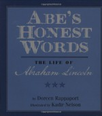 Abe's Honest Words: The Life of Abraham Lincoln - Doreen Rappaport, Kadir Nelson