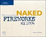 Naked Macromedia Fireworks Mx 2004 - Barbara M. Waxer