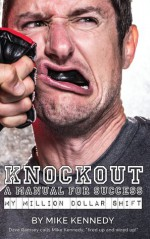 Knockout: A Manual for Success - Mike Kennedy