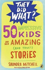 50 Impressive Kids and Their Amazing (and True!) Stories (They Did What?) by Saundra Mitchell (2016-03-29) - Saundra Mitchell