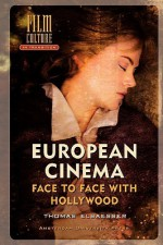 European Cinema: Face to Face with Hollywood - Thomas Elsaesser