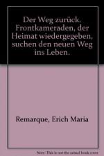 Der Weg zurück. Frontkameraden, der Heimat wiedergegeben, suchen den neuen Weg ins Leben. - Erich Maria Remarque