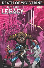 Death of Wolverine: The Logan Legacy - Andy Clarke, Tim Seeley, Jonathan Marks, Ray Fawkes, Charles Soule, Juan Doe, Kyle Higgins, Peter Nguyen, Elia Bonetti, Oliver Nome, James Tynion, Marguerite Bennett, Ariela Kristantina
